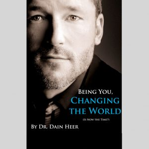 Being You. Changing the world. - Dr. Dain Heer
